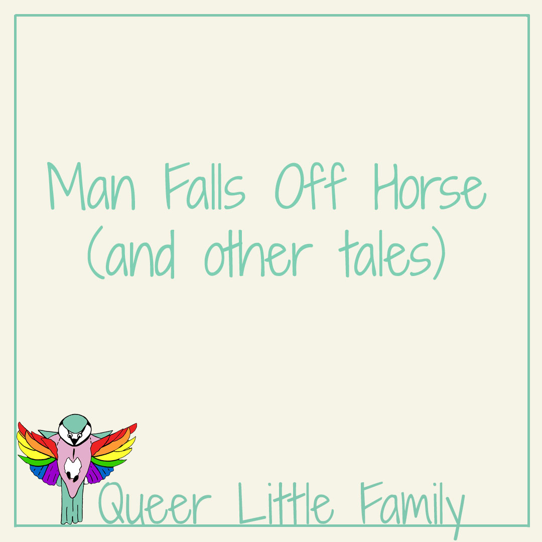 Man Falls Off Horse (and other tales)