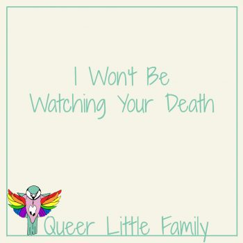 I Won't Be Watching Your Death