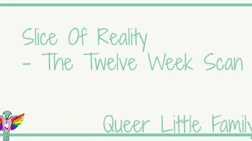 Slice Of Reality – The Twelve Week Scan