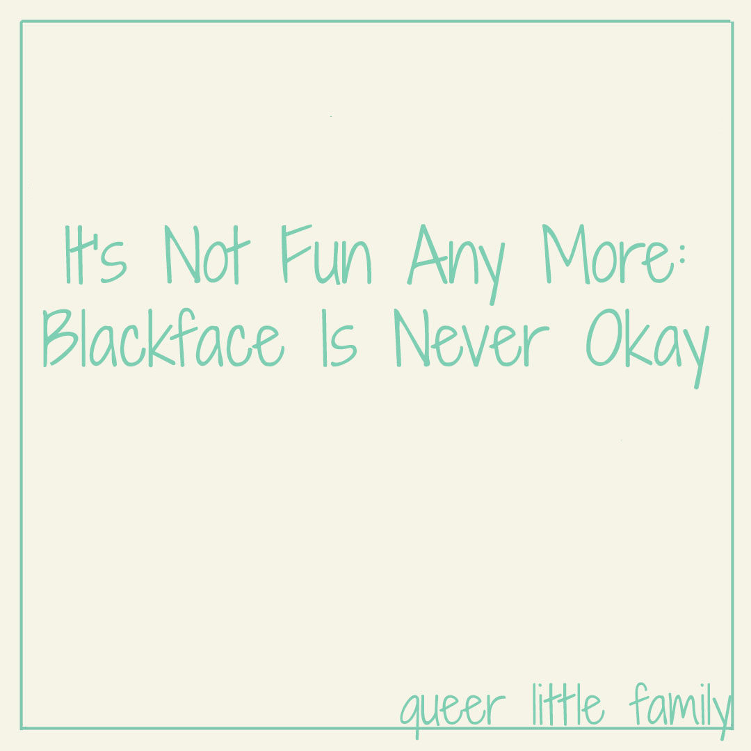 It's Not Fun Any More: Blackface Is Never Okay