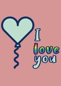 Pink background, blue heart balloon and the words I love you. I and you are blue, love is in the pride flag colours.